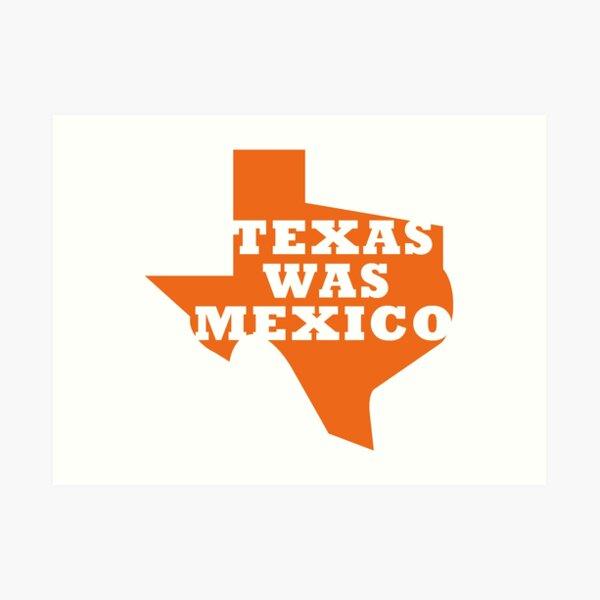 Texas Was Mexico Art Print
