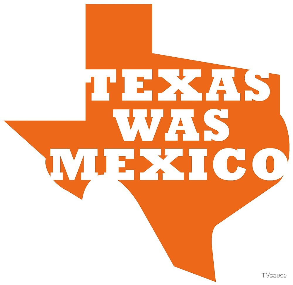 Texas Was Mexico by TVsauce