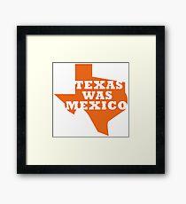 Texas Was Mexico Framed Print