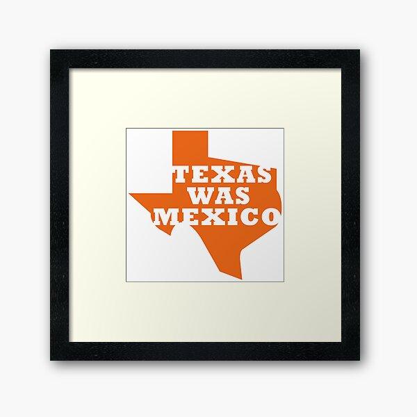 Texas Was Mexico Framed Art Print