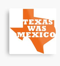 Texas Was Mexico Metal Print