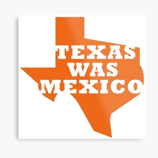 Texas Was Mexico Metal Print