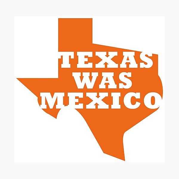 Texas Was Mexico Photographic Print