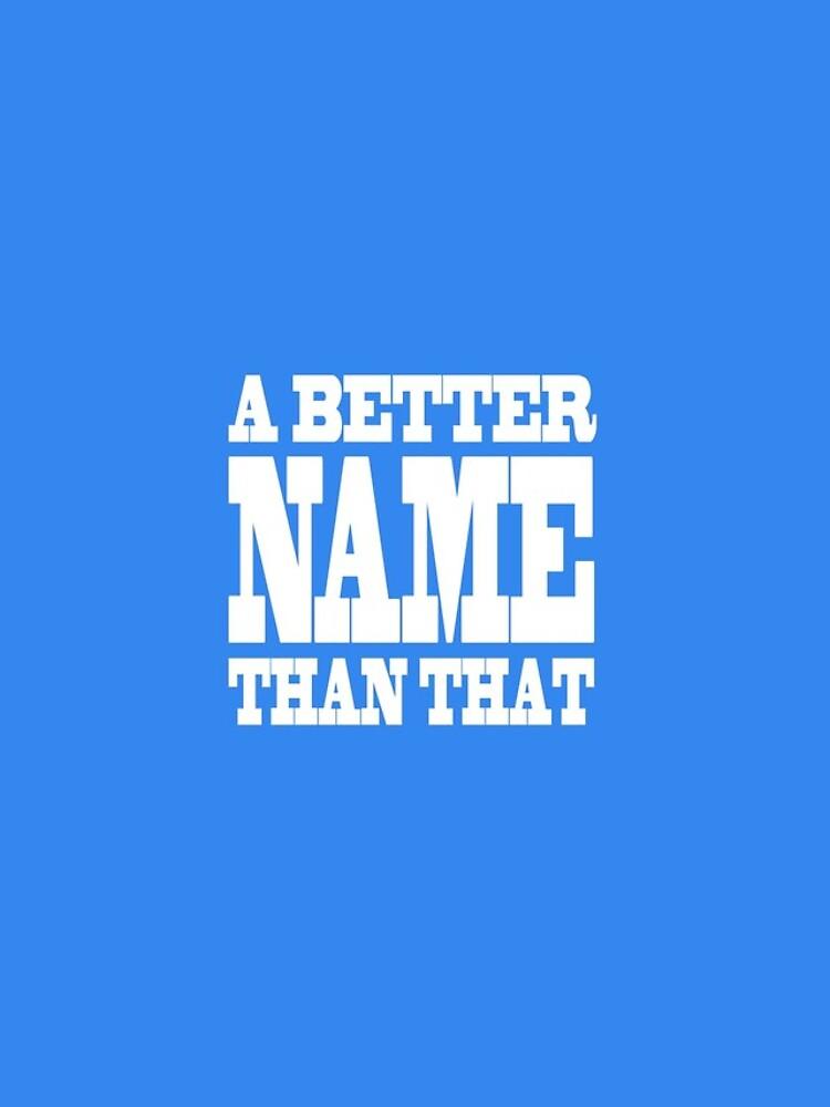A Better Name Than That (hanger logo) by jacknjellify