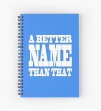 A Better Name Than That (hanger logo) Spiral Notebook