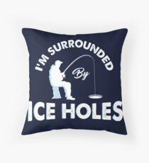 I´m surrounded by ice holes / Funny Ice hole fishing shirts and gifts Throw Pillow