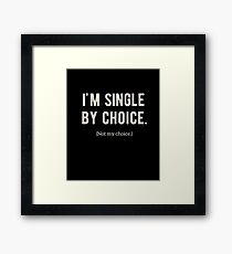 Hilarious Sarcasm Gifts - I'm Single By Choice Framed Print
