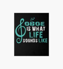 Oboe What Is Life Sounds Like  Art Board