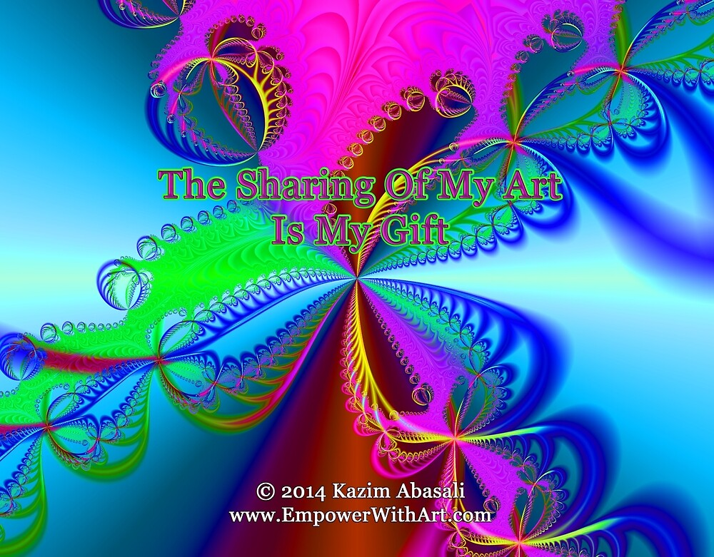 The Sharing Of My Art Is My Gift by empowerwithart