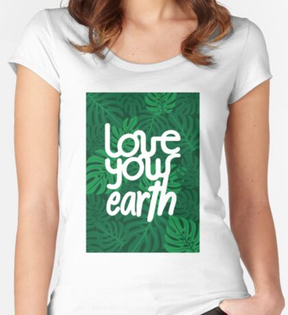 Love your Earth Fitted Scoop T-Shirt