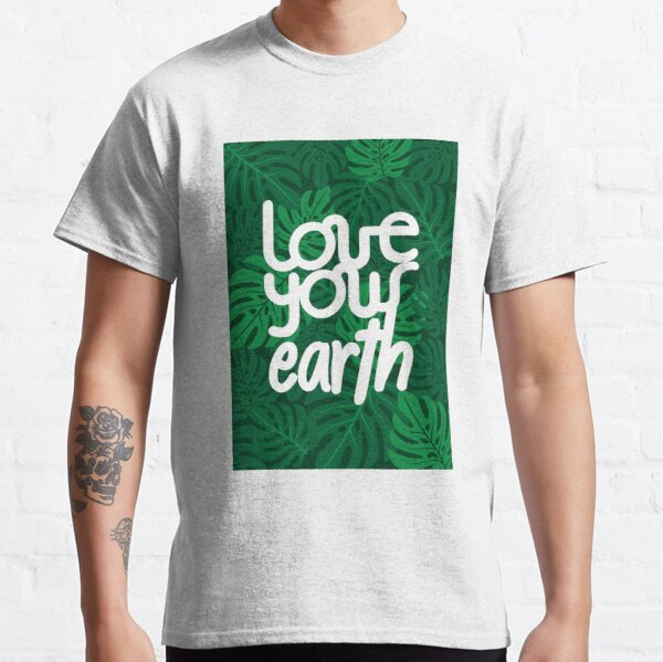 Love your Earth Classic T-Shirt