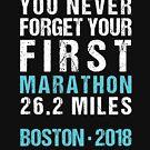 Boston Marathon 2018 - You Never Forget Your First Marathon by oddduckshirts