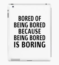 Bored Of Being Bored Because Being Bored Is Boring iPad Case/Skin