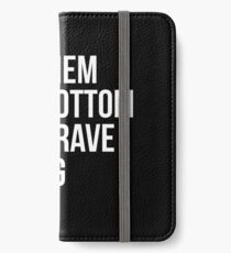 Leave Them At The Bottom Of The Grave They Dug For You Shirt iPhone Wallet/Case/Skin
