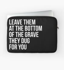 Leave Them At The Bottom Of The Grave They Dug For You Shirt Laptop Sleeve
