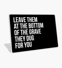 Leave Them At The Bottom Of The Grave They Dug For You Shirt Laptop Skin