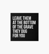Leave Them At The Bottom Of The Grave They Dug For You Shirt Art Board