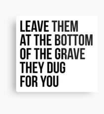 Leave Them At The Bottom Of The Grave They Dug For You Shirt Metal Print