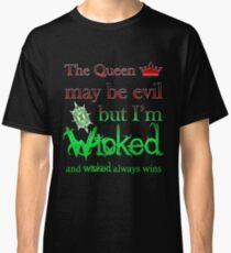 Once Upon A Time - The Queen May Be Evil But I'm Wicked And Wicked Always Wins Classic T-Shirt