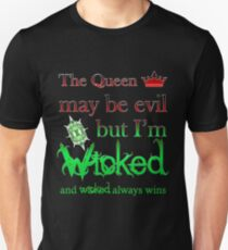 Once Upon A Time - The Queen May Be Evil But I'm Wicked And Wicked Always Wins Unisex T-Shirt