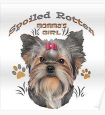 Yorkie Spoiled Rotten Momma's Girl Casual Apparel and Fun Dog Lover Gifts Poster