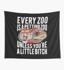 Every Zoo Is A Petting Zoo Unless You're A Little Bitch Wall Tapestry