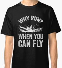 Why you run ? when you can fly ? - Funny swimmer Classic T-Shirt