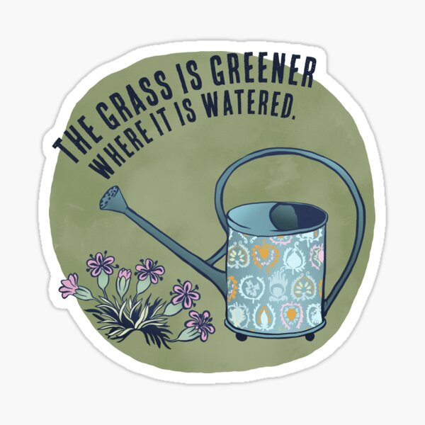 The Grass Is Greener Where It Is Watered Sticker