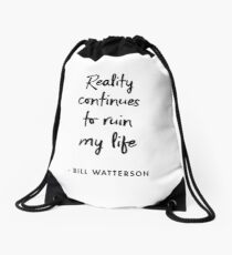 Reality continues to ruin my life ― Bill Watterson Drawstring Bag