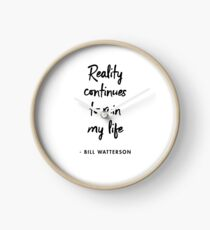 Reality continues to ruin my life ― Bill Watterson Clock