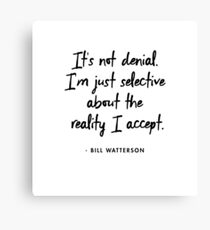 It's not denial. I'm just selective about the reality I accept - Bill Watterson Canvas Print
