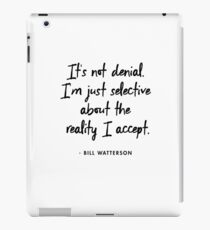 It's not denial. I'm just selective about the reality I accept - Bill Watterson iPad Case/Skin
