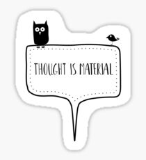 Thought is material Sticker