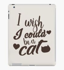I wish I could be a cat iPad Case/Skin