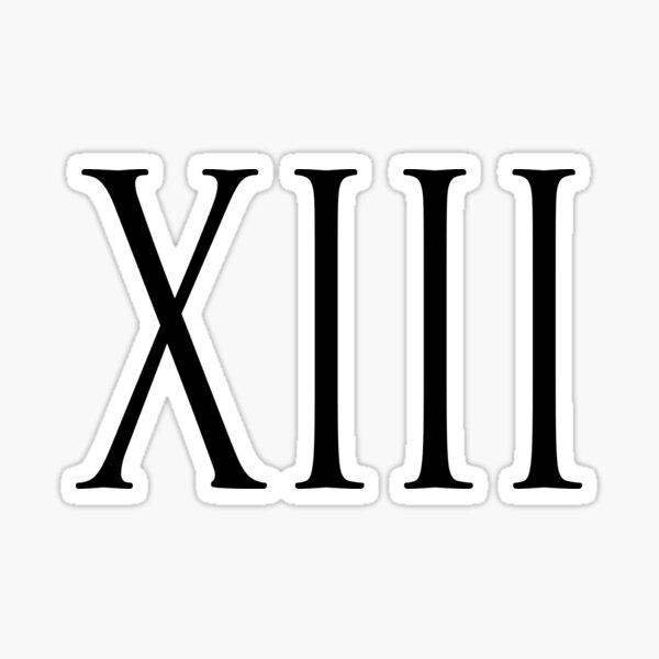 Thirteenth. XIII. 13, 13th, Roman Numerals,  Roman Numeral, Thirteen. Sticker