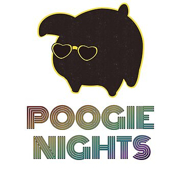 Poogie Nights by misterpillows