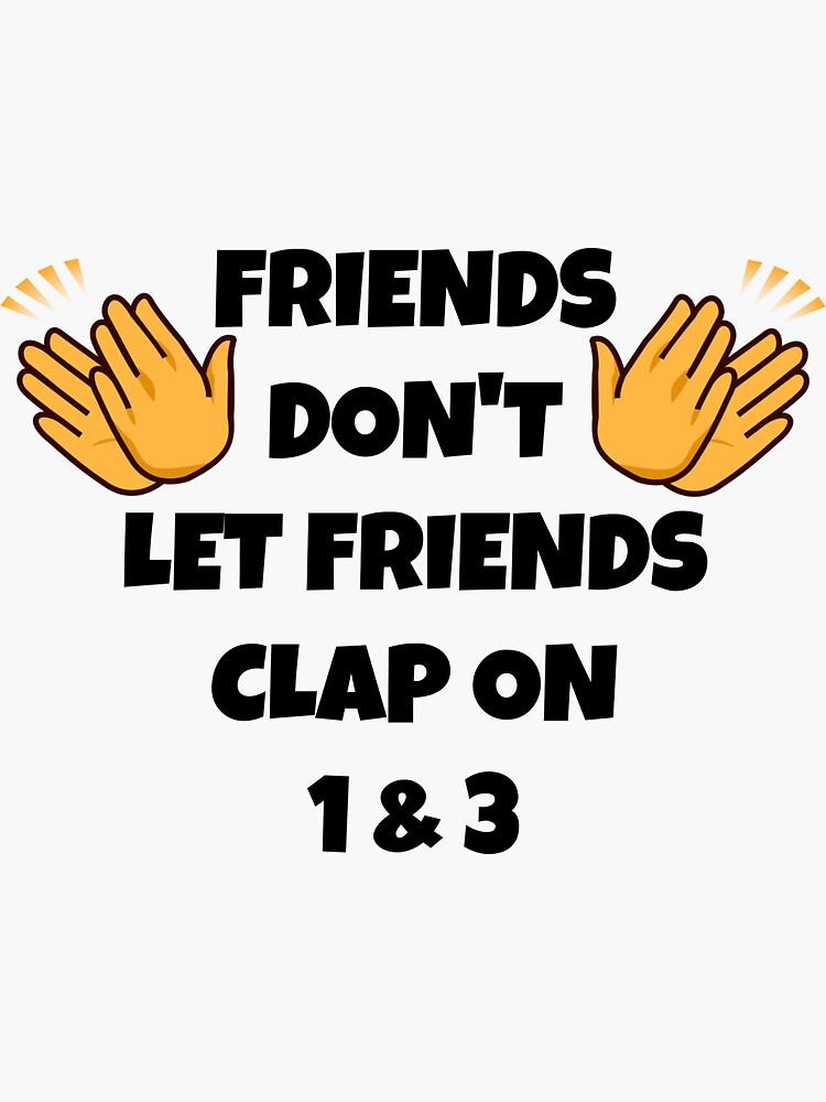 Friends Don't Let Friends by Slinky-Reebs