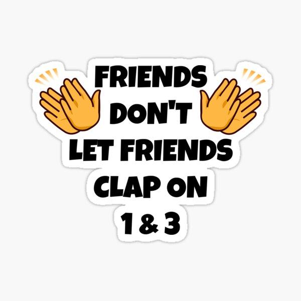 Friends Don't Let Friends Sticker