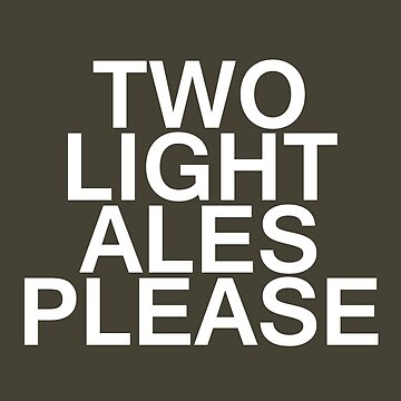 Two Light Ales Please by unloveablesteve
