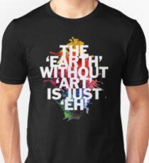 Die Erde ohne Kunst ist nur eh Unisex T-Shirt