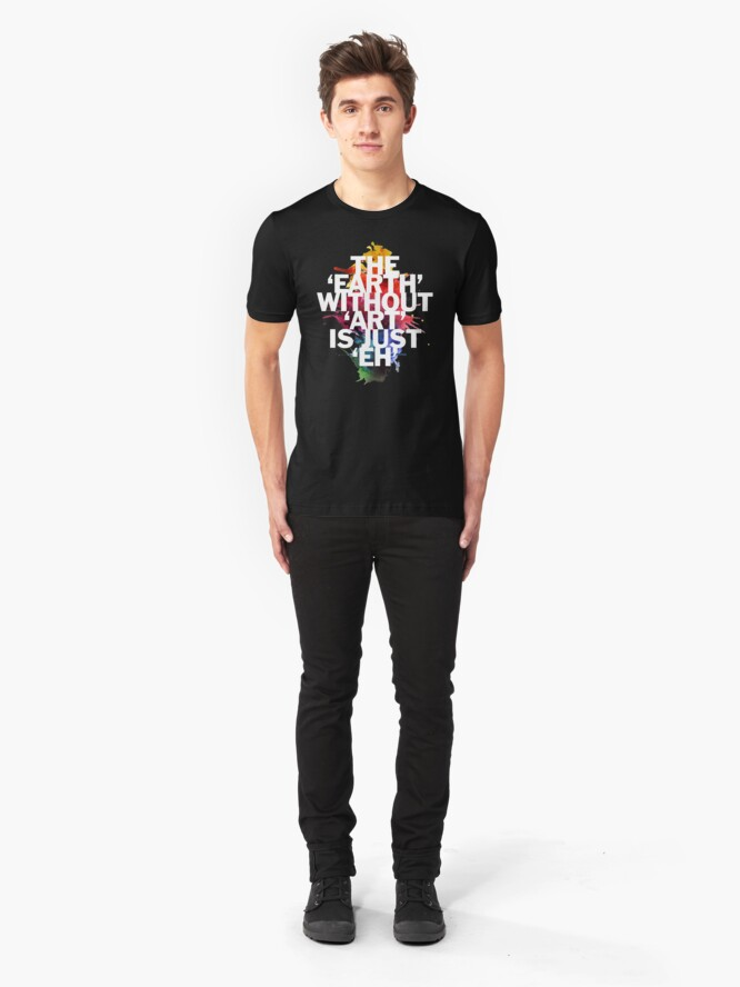 Alternate view of The Earth Without Art Is Just Eh Slim Fit T-Shirt