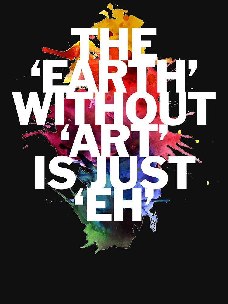 The Earth Without Art Is Just Eh by DOODL