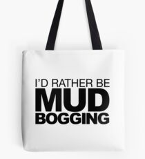 Id rather be Mud Bogging Tote Bag