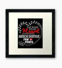The Road To My Heart Is Paved With American Shorthair Paw Prints - Gift For Passionate American Shorthair Cat Owners Framed Print