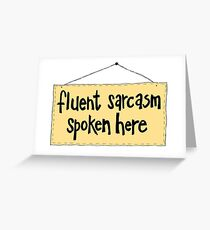 Fluent Sarcasm Spoken Here Greeting Card