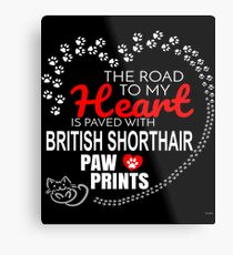 The Road To My Heart Is Paved With British Shorthair Paw Prints - Gift For Passionate British Shorthair Cat Owners Metal Print
