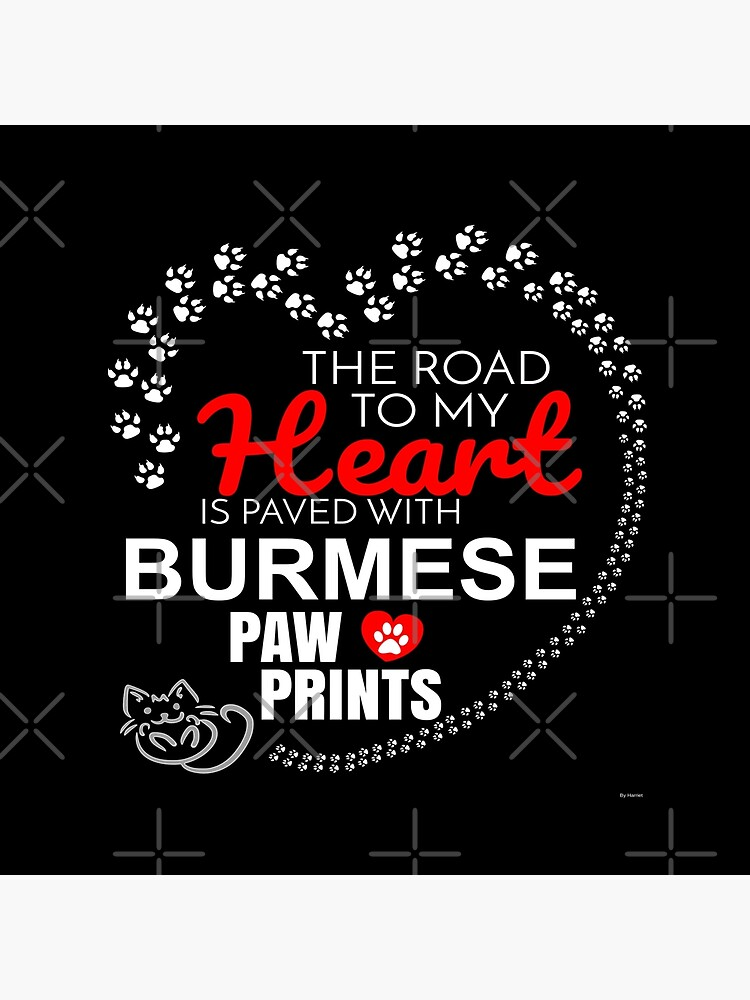 The Road To My Heart Is Paved With Burmese Paw Prints - Gift For Passionate Burmese Cat Owners by dog-gifts