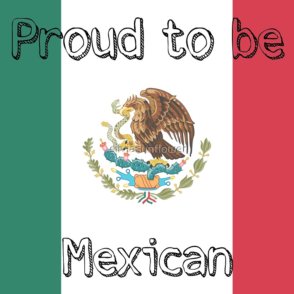 Proud to be Mexican.  by silviasunflower