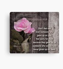 Do not feel sad over someone who gave up on you Canvas Print