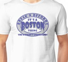 It's A Boston Thing - You Wouldn't Understand! Unisex T-Shirt